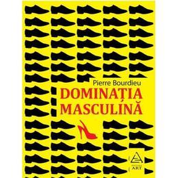 Dominatia masculina - Pierre Bourdieu, editura Grupul Editorial Art