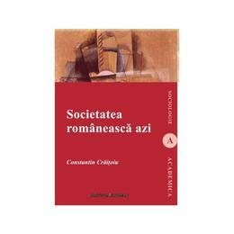 Societatea romaneasca azi - Constantin Cratoiu, editura Institutul European