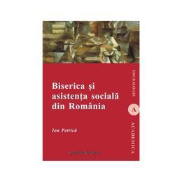 Biserica Si Asistenta Sociala Din Romania - Ion Petrica, editura Institutul European