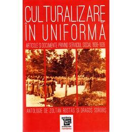 Culturalizare in uniforma - Zoltan Rostas, Dragos Sdrobis, editura Paideia