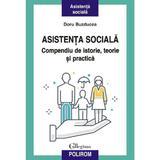 Asistenta sociala. Compendiu de istorie, teorie si practica - Doru Buzducea, editura Polirom