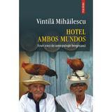 Hotel Ambos Mundos - Vintila Mihailescu, editura Polirom