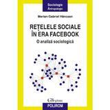 Retelele sociale in era Facebook - Marian-Gabriel Hancean, editura Polirom