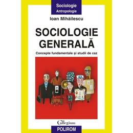 Sociologie generala - Ioan Mihailescu, editura Polirom