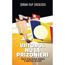 Viitorul nu ia prizonieri - Serban Filip Cioculescu, editura Rao