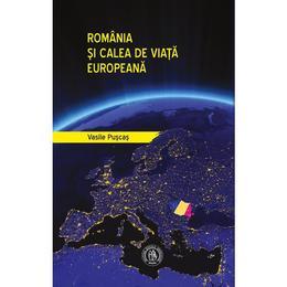 Romania si calea de viata europeana - Vasile Puscas, editura Scoala Ardeleana