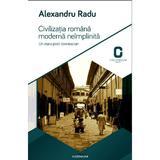 Civilizatia Romana Moderna Neimplinita - Alexandru Radu, editura Adenium