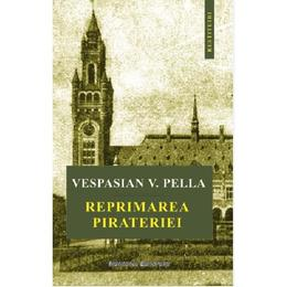 Reprimarea pirateriei - Vespasian V. Pella, editura Institutul European