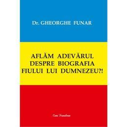 Aflam adevarul despre biografia fiului lui Dumnezeu?! - Gheorghe Funar, editura Ecou Transilvan