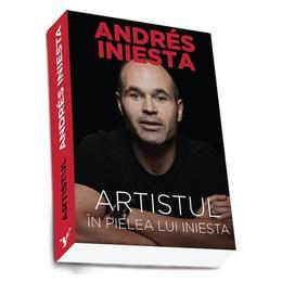 Artistul. In pielea lui Iniesta - Andres Iniesta, editura Preda Publishing
