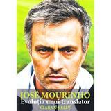 Jose Mourninho, evolutia unui translator - Ciaran Kelly, editura Preda Publishing
