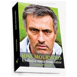 Jose Mourninho, evolutia unui translator - Ciaran Kelly, editura Preda Publishing