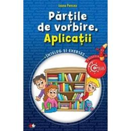 Partile de vorbire. Aplicatii (Copilul destept) - Ioana Pencea, editura Litera
