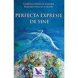 Perfecta expresie de sine - Gabriela Stefania Cocora, Mariana Steluta Cocora, editura For You