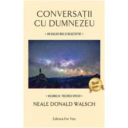 Conversatii cu Dumnezeu Vol.4 - Neale Donald Walsch, editura For You