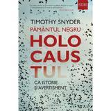 Pamantul negru. Holocaustul ca istorie si avertisment - Timothy Snyder, editura Humanitas