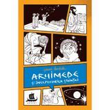 Arhimede si inceputurile stiintei - Jeanne Bendick, editura Humanitas
