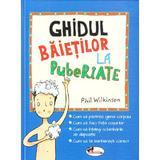 Ghidul baietilor la pubertate - Phil Wilkinson, editura Aramis