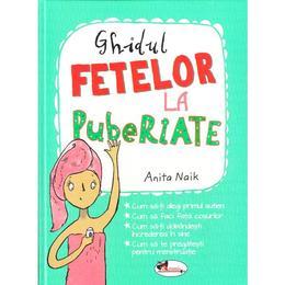 Ghidul fetelor la pubertate - Anita Naik, editura Aramis