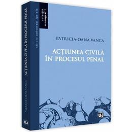 Actiunea civila in procesul penal - Patricia-Oana Vanca, editura Universul Juridic
