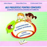 Ma pregatesc pentru concurs! Comunicare - Clasa pregatitoare - Adina Grigore, editura Ars Libri