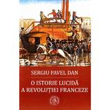 O istorie lucida a Revolutiei Franceze - Sergiu Pavel Dan, editura Scoala Ardeleana