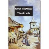 Titanic vals - Tudor Musatescu, editura Tana