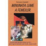 Minunata lume a femeilor - Francesco Casaretti, editura Antet