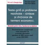 Teste grila si probleme rezolvate - Sinteze si dictionar de termeni economici - Ghe Cretoiu, editura Antet