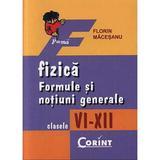 Fizica - Formule Si Notiuni Generale - Clasele VI-XII - Florin Macesanu, editura Corint