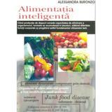 Alimentatia Inteligenta - Alessandra Buronzo, editura Antet