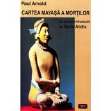 Cartea mayasa a mortilor - Paul Arnold, editura Antet