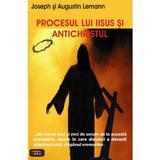 Procesul lui Iisus si antichristul - Joseph si Augustin Lemann, editura Antet