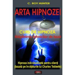 Arta hipnozei - C. Roy Hunter, editura Antet