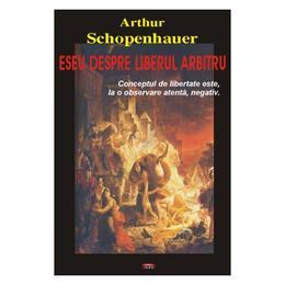Eseu despre liberul arbitru - Arthur Schopenhauer, editura Antet
