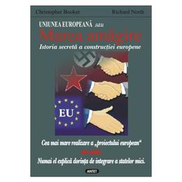 Uniunea Europeana sau marea amagire - Christopher Booker, Richard North, editura Antet