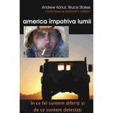 America impotriva lumii - Andrew Kohut, Bruce Stokes, editura Antet