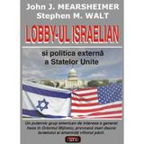 Lobby-ul israelian si politica externa a Statelor Unite - John J. Mearsheimer, editura Antet