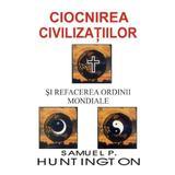 Ciocnirea civilizatiilor si refacerea ordinii mondiale - Samuel P. Huntington, editura Antet