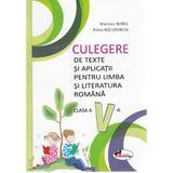 Limba si literatura romana - Clasa 5 - Culegere de texte si aplicatii - Mariana Norel, Petru Bucurenciu, editura Aramis