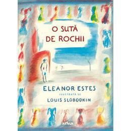 O suta de rochii - Eleanor Estes, Louis Slobodkin, editura Grupul Editorial Art