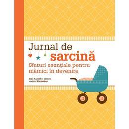 Jurnal de sarcina. Sfaturi esentiale pentru mamici in devenire - Ziba Kashef, editura Grupul Editorial Art