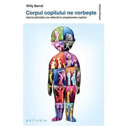 Corpul copilului ne vorbeste ed.2 - Willy Barral, editura Philobia