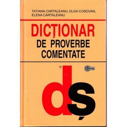 Dictionar De Proverbe Comentate - Tatiana Cartaleanu, Olga Cosovan, Elena Cartaleanu