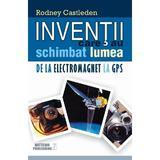 Inventii care au schimbat lumea. De la electromagnet la GPS - Rodney Castleden, editura Meteor Press