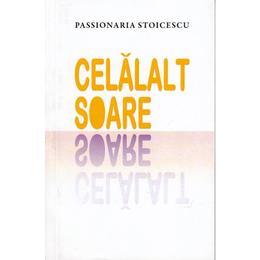 Celalalt soare - Passionaria Stoicescu, editura Litera