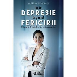 De la depresie la gustul fericirii - Helene Roubeix, editura Meteor Press