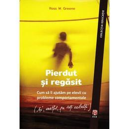 Pierdut si regasit - Ross W. Greene, editura Asociatia De Stiinte Cognitive Din Romania