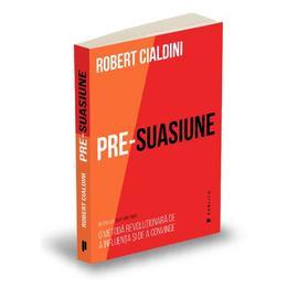 Pre-suasiune - Robert Cialdini, editura Publica