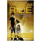 Maximum Ride vol. 3: Salvarea lumii si alte sporturi extreme - James Patterson, editura Leda